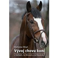 Vývoj chovu koní v Čechách, na Moravě a na Slovensku - Kniha