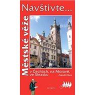 Městské věže: v Čechách, na Moravě, ve Slezsku - Kniha