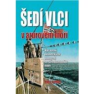 Šedí vlci v azurovém moři: Nysazení německých ponorek ve Středozemním moři - Kniha