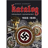 Katalog německých vyznamenání 1933 - 1945: 1933 - 1945 - Kniha