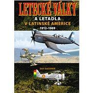 Letecké války a letadla v Latinské Americe 1921-1969 - Kniha