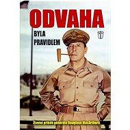 Odvaha byla pravidlem: Životní příběh generála MacArthura - Kniha