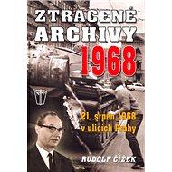 Ztracené archivy 1968: 21. srpen 1968 v ulicích Prahy - Kniha