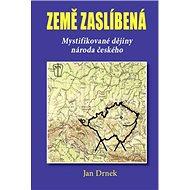 Země zaslíbená: Mystifikované dějiny národa českého - Kniha
