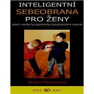 Inteligentní sebeobrana pro ženy: Jakož i osoby znevýhodněné obecně - Kniha