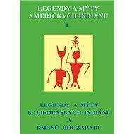 Legendy a mýty amerických Indiánů I.: Legendy a mýty Kalifornských indiánů a kmenů jihozápadu - Kniha