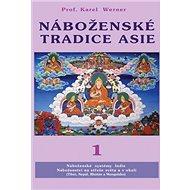 Náboženské tradice Asie 1: Indie, Nepal, Bhutan, Tibet Mongolsko - Kniha