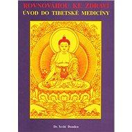 Rovnováhou ke zdraví: Úvod do tibetské medicíny - Kniha