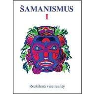 Šamanismus I: Rozšířená vize reality - Sborník - Kniha