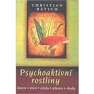 Psychoaktivní rostliny: historie léčení účinky příprava rituály - Kniha