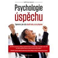 Psychologie úspěchu: Tajemství, jak vždy docílit toho, co si přejeme