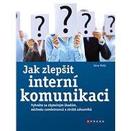 Jak zlepšit interní komunikaci: Vyhněte se zbytečným škodám, odchodu zaměstnanců a ztrátě zákazníků - Kniha