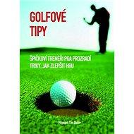 Golfové tipy: Špičkoví trenéři PGA prozradí triky, jak zlepšit hru. - Kniha