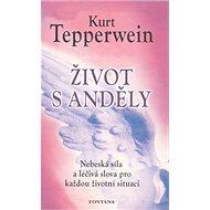 Život s anděly: Nebeská síla a léčivá slova pro každou situaci - Kniha