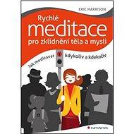 Rychlé meditace pro zklidnění těla a mysli: Jak meditovat kdykoliv a kdekoliv - Kniha