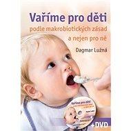 Vaříme pro děti podle makrobiotických zásad a nejen pro ně + DVD - Kniha