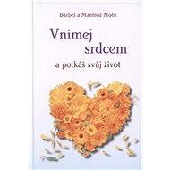 Vnímej srdcem a potkáš svůj život - Kniha