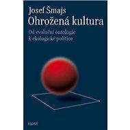 Ohrožená kultura: Od evoluční ontologie k ekologické politice - Kniha