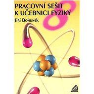 Pracovní sešit k učebnici fyziky 8: Pro 8 ročník ZŠ - Kniha