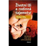 Životní lži a rodinná tajemství: Jak poznat sebe sama a žít svobodněji - Kniha