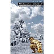 Mikešova aféra a jiné případy: Kapitoly o zaneřáděném kulturním prostoru - Kniha