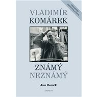 Vladimír Komárek Známý neznámý: obsahuje originální DVD - Kniha