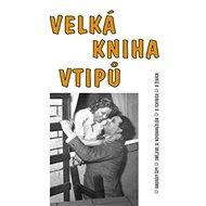 Velká kniha vtipů: Amorovy šípy, smějeme se novomanželům, o tchyních, o ženách - Kniha