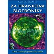 Za hranicemi biotroniky: Záhady a hraniční jevy pohledem vědy a intuice - Kniha