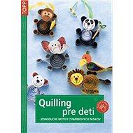 Quilling pre deti: Jednoduché motívy z papierových pásikov - Kniha