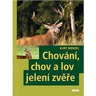 Chování, chov a lov jelení zvěře - Kniha