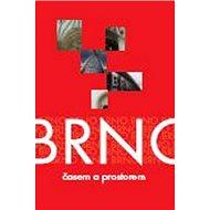 Brno: časem a prostorem - Kniha