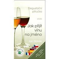 Degustační příručka: aneb Jak přijít vínu na jméno - Kniha