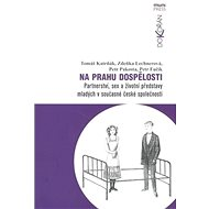 Na prahu dospělosti: Partnerství, sex a životní představy mladých v současné české společnosti - Kniha