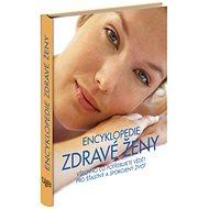 Encyklopedie zdravé ženy: Všechno, co potřebujete vědět pro šťastný a spokojený život - Kniha