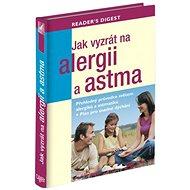 Jak vyzrát na alergii a astma: Přehledný průvodce světem alergiků + plán pro snadné dýchání