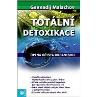 Totální detoxikace: Úplná očista organismu