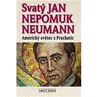 Svatý Jan Nepomuk Neumann: Amrický světec z Prachatic - Kniha