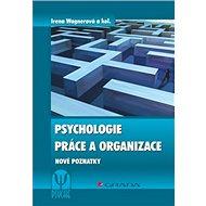 Psychologie práce a organizace: Nové poznatky - Kniha