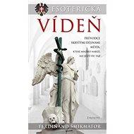 Esoterická Vídeň: Průvodce skrytými dějinami města, které mnoho nabízí, ale ještě víc tají - Kniha