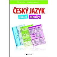 Český jazyk školní tabulky: přehledné základy gramatiky - Kniha