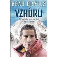 Vzhůru: Pozoruhodná cesta k vrcholu Mont Everestu - Kniha