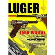 """Luger: Vývoj samonabíjecí vojenské pistole Luger od doby německého """"zbrojního boomu""""... - Kniha"""