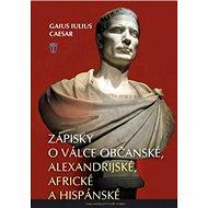 Zápisky o válce občanské: alexandrijské, africké a hispánské - Kniha