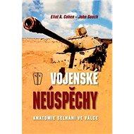 Vojenské neúspěchy: anatomie selhání ve válce - Kniha