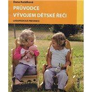 Průvodce vývojem dětské řeči: Logopedická prevence - Kniha