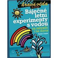 Báječné letní experimenty s vodou: na zahradu i na doma - Kniha