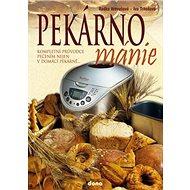Pekárnománie: Kompletní průvodce pečením nejen v domácí pekárně... - Kniha