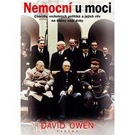 Nemocní u moci: Choroby vrcholných politiků a jejich vliv na dějiny naší doby - Kniha
