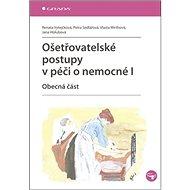 Ošetřovatelské postupy v péči o nemocné I: Obecná část - Kniha