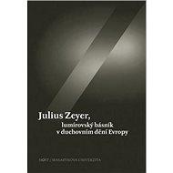Julius Zeyer, lumírovský básník v duchovním dění Evropy - Kniha
